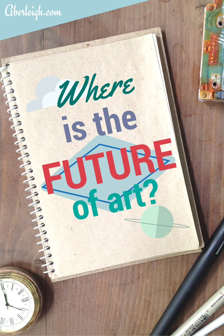 Where is the future of art? Think about one word: Technology.